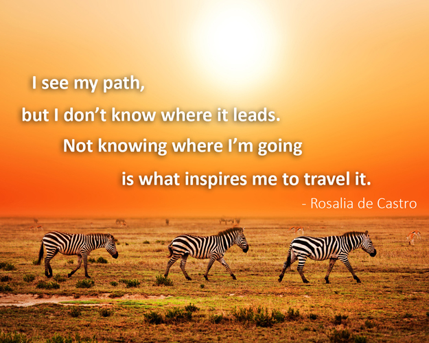 Not knowing where I'm going is what inspires me to travel it.